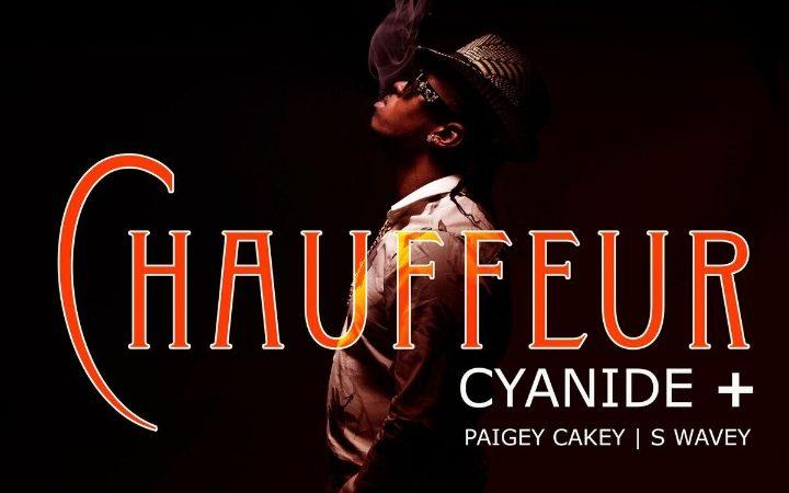 Cyanide ft Paigey Cakey x S Wavy - Chauffeur
